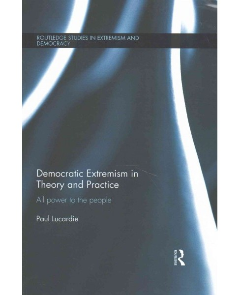Democratic Extremism in Theory and Practice : All Power to the People (Reprint) (Paperback) (Paul - image 1 of 1