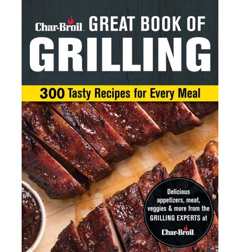 Char-broil Great Book of Grilling : 300 Tasty Recipes for Every Meal -  (Paperback) - image 1 of 1