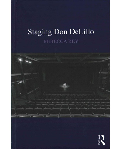 Staging Don DeLillo (Hardcover) (Rebecca Rey) - image 1 of 1