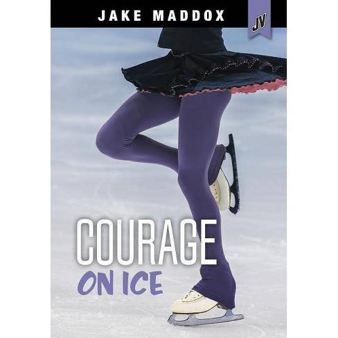 Courage on Ice - (Jake Maddox Jv Girls) by  Veeda Bybee & Jake Maddox (Paperback) - image 1 of 1