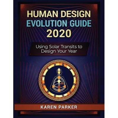 Human Design Evolution Guide 2020 - by  Karen Parker (Paperback)