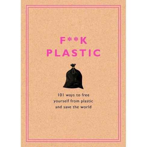 F**k Plastic - by  Rodale Sustainability (Hardcover) - image 1 of 1