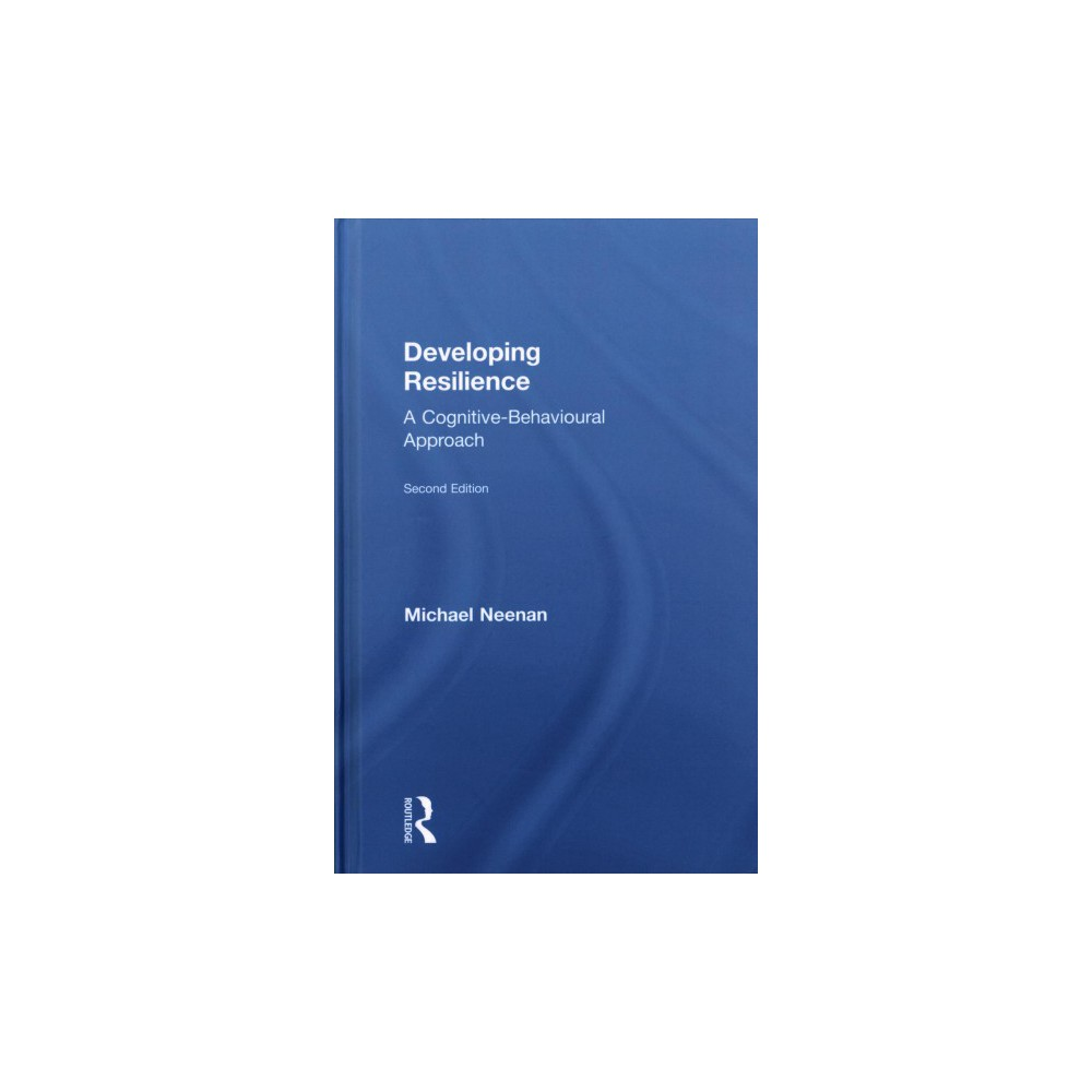 Developing Resilience : A Cognitive-Behavioural Approach (Hardcover) (Michael Neenan)