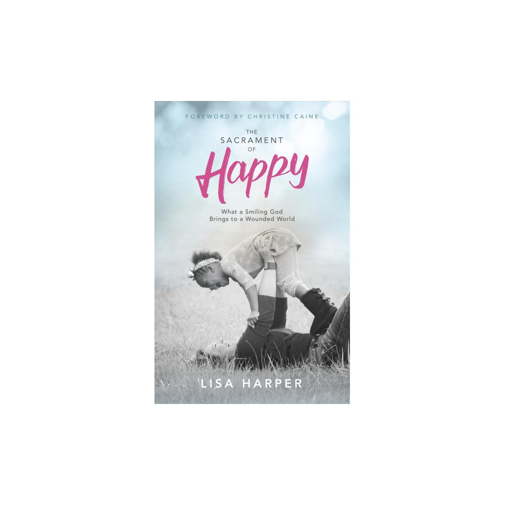 Sacrament of Happy : Surprised by the Secret of Genuine Joy (Vol 1) (Paperback) (Lisa Harper)