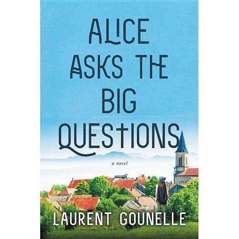 Alice Asks the Big Questions - by  Laurent Gounelle (Hardcover) - image 1 of 1