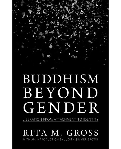 Buddhism Beyond Gender : Liberation from Attachment to Identity -  by Rita M. Gross (Paperback) - image 1 of 1