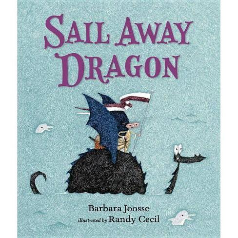 Sail Away Dragon - (Girl and Dragon Books) by  Barbara Joosse (Hardcover) - image 1 of 1