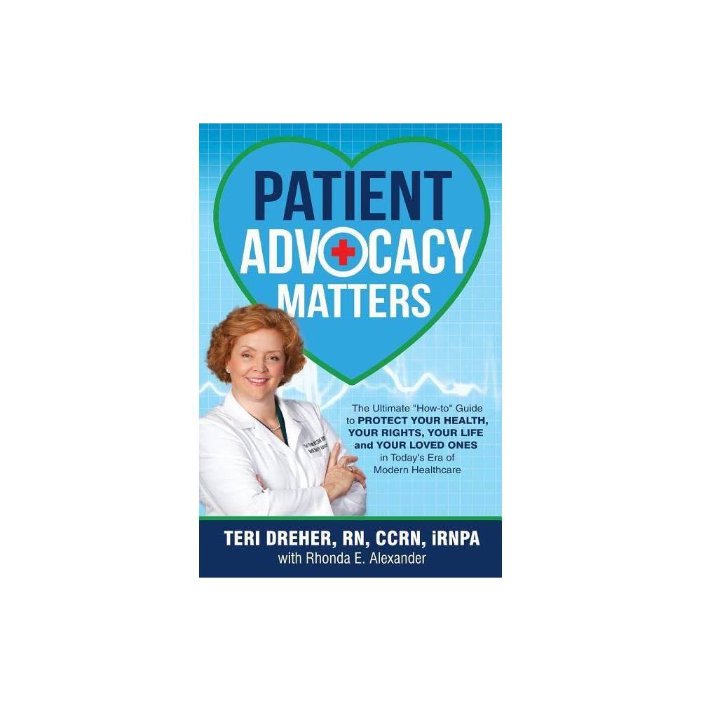 Patient Advocacy Matters Patient Advocacy Series Volume By Teri Dreher Rhonda Alexander