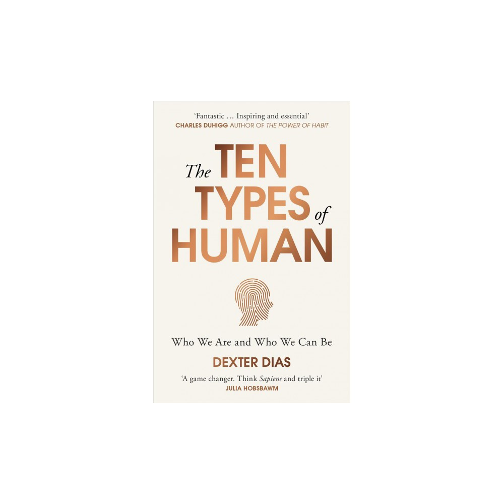 Ten Types of Human : Who We Are, and Who We Can Be - by Dexter Dias (Paperback)