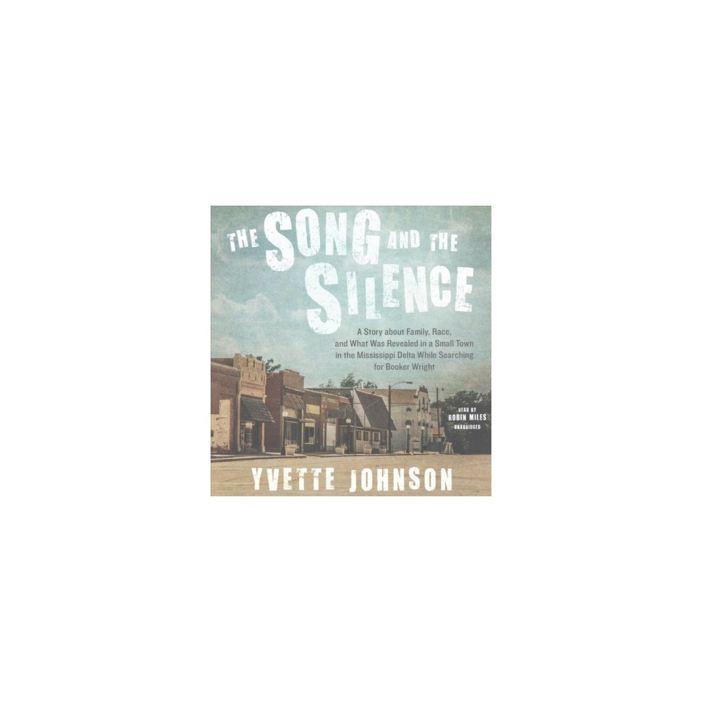 Song and the Silence : A Story About Family, Race, and What Was Revealed in a Small Town in the