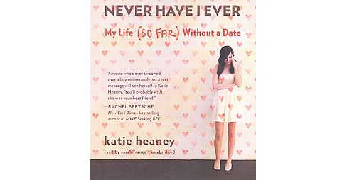 Never Have I Ever : My Life (So Far) Without a Date (Unabridged) (CD/Spoken Word) (Katie Heaney) - image 1 of 1