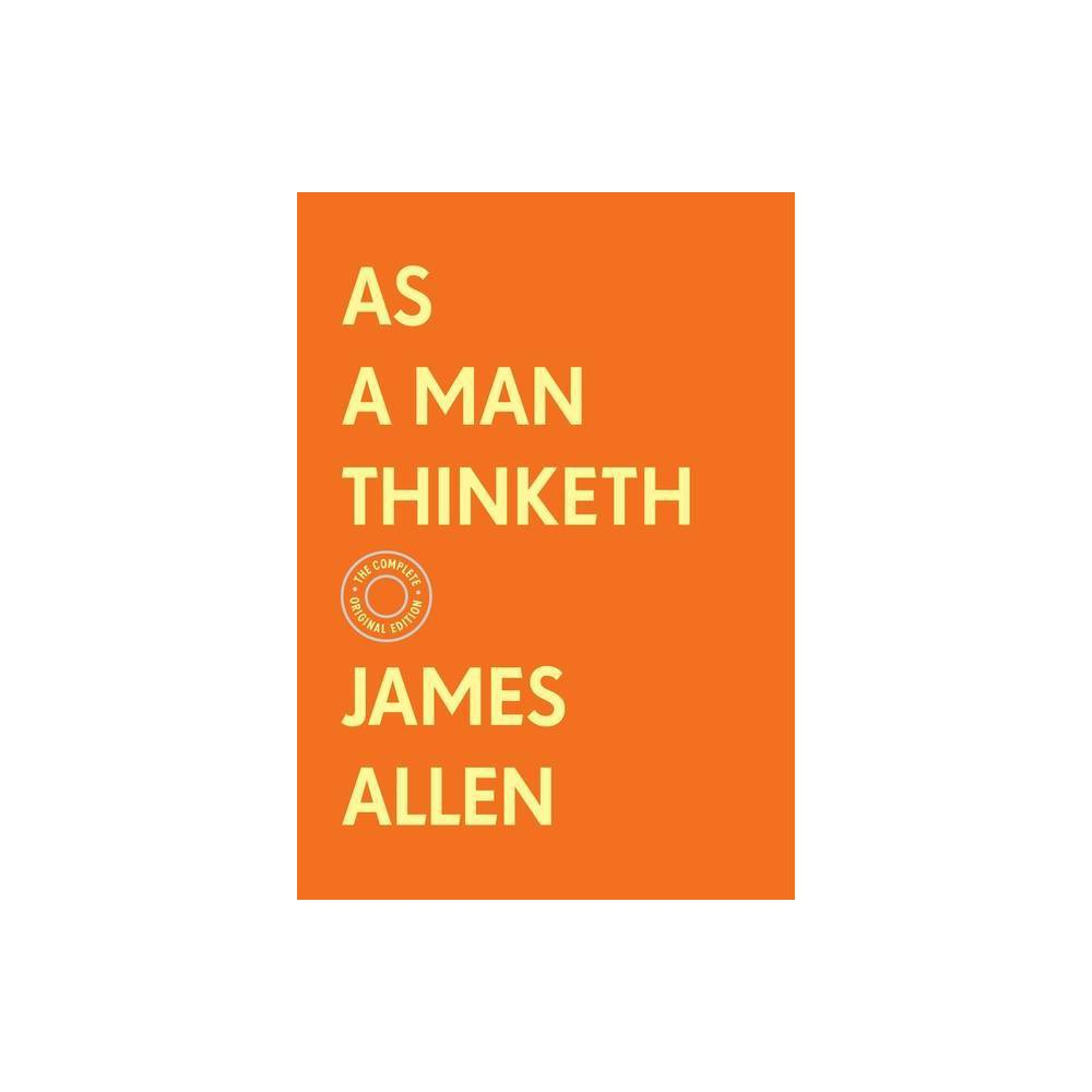 As A Man Thinketh The Complete Original Edition With Bonus Material Basics Of Success By James Allen Hardcover