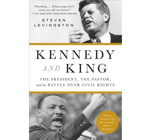 Kennedy and King : The President, the Pastor, and the Battle over Civil Rights -  Reprint (Paperback) - image 1 of 1