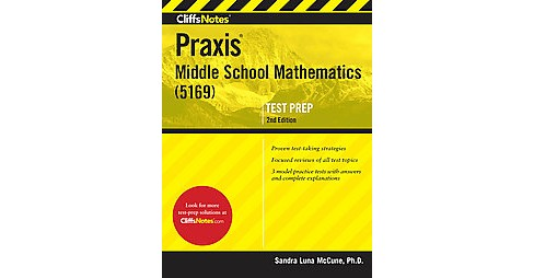CliffsNotes Praxis Middle School Mathematics (5169) (Revised) (Paperback) (Ph.D. Sandra Luna McCune) - image 1 of 1