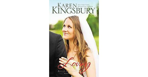 Loving (Bailey Flanigan Series) by Karen Kingsbury (Paperback) by Karen Kingsbury - image 1 of 1