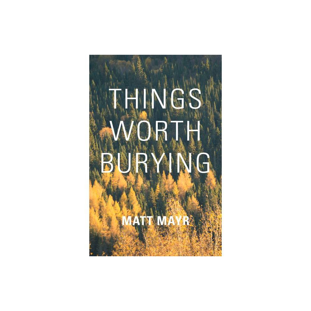 Things Worth Burying Baraka Fiction By Matt Mayr Paperback