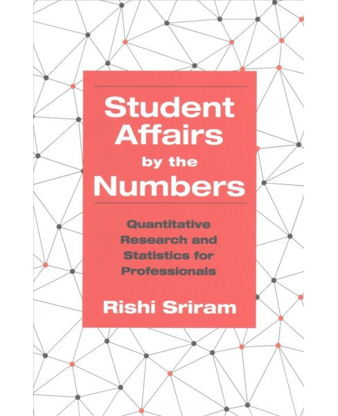 Student Affairs by the Numbers : Quantitative Research and Statistics for Professionals (Paperback) - image 1 of 1