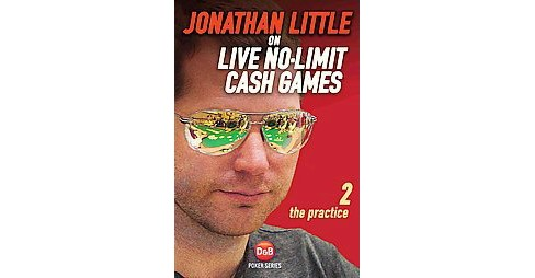 Jonathan Little on Live No-Limit Cash Games : The Practice (Vol 2) (Paperback) - image 1 of 1
