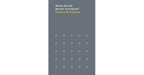 Where Are the Women Architects? (Paperback) (Despina Stratigakos) - image 1 of 1