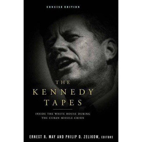 The Kennedy Tapes - by  Ernest May & Philip D Zelikow (Paperback) - image 1 of 1