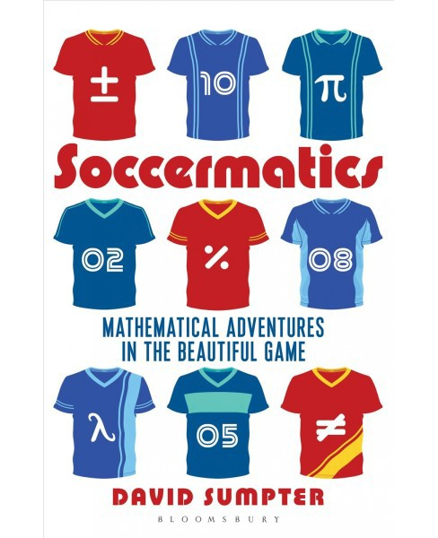 Soccermatics : Mathematical Adventures in the Beautiful Game: Pro-Edition (Reprint) (Paperback) (David - image 1 of 1