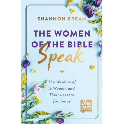 The Women of the Bible Speak - by Shannon Bream (Hardcover)
