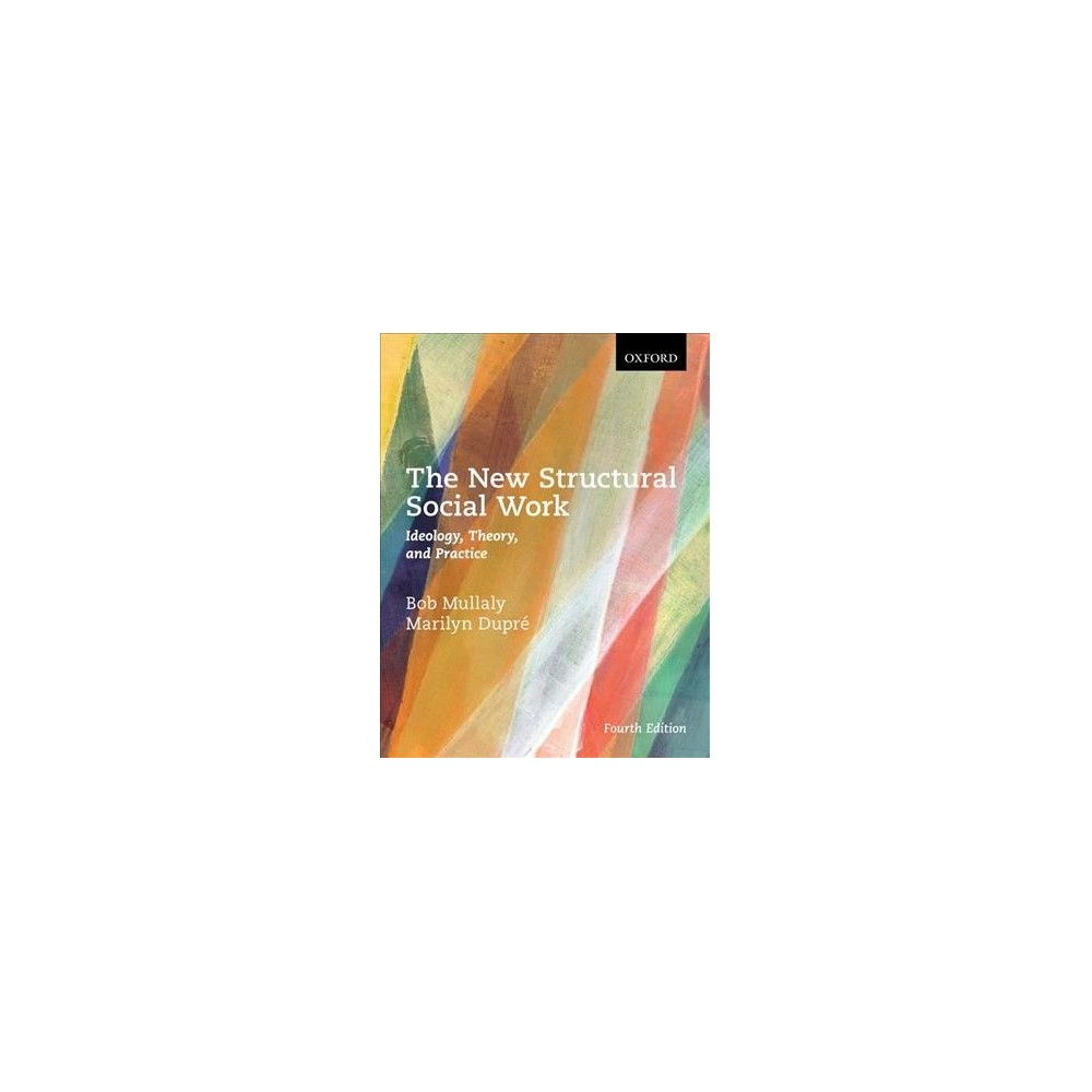 New Structural Social Work : Ideology, Theory, and Practice - 4 (Paperback)