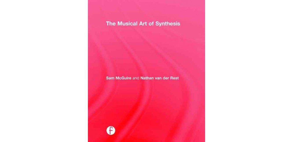Focal Press Musical Art of Synthesis (Hardcover) (Sam Mcg...
