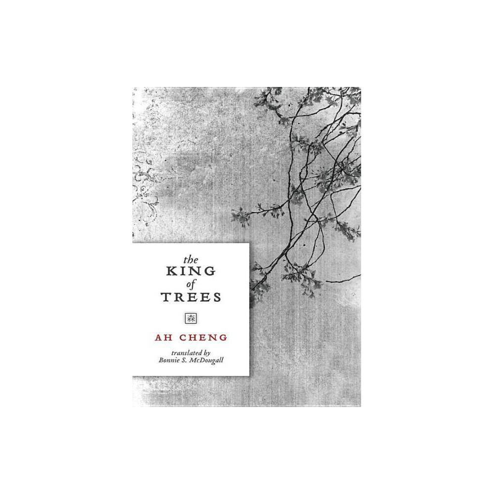 The King of Trees - by Ah Cheng (Paperback)