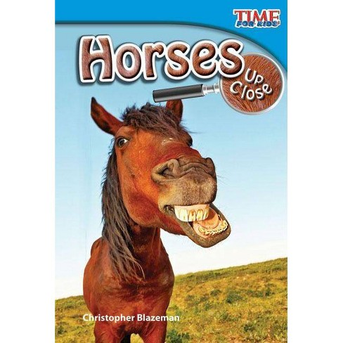 Horses Up Close (Early Fluent) - (Time for Kids Nonfiction Readers: Level 2.3) 2nd Edition by  Christopher Blazeman (Paperback) - image 1 of 1