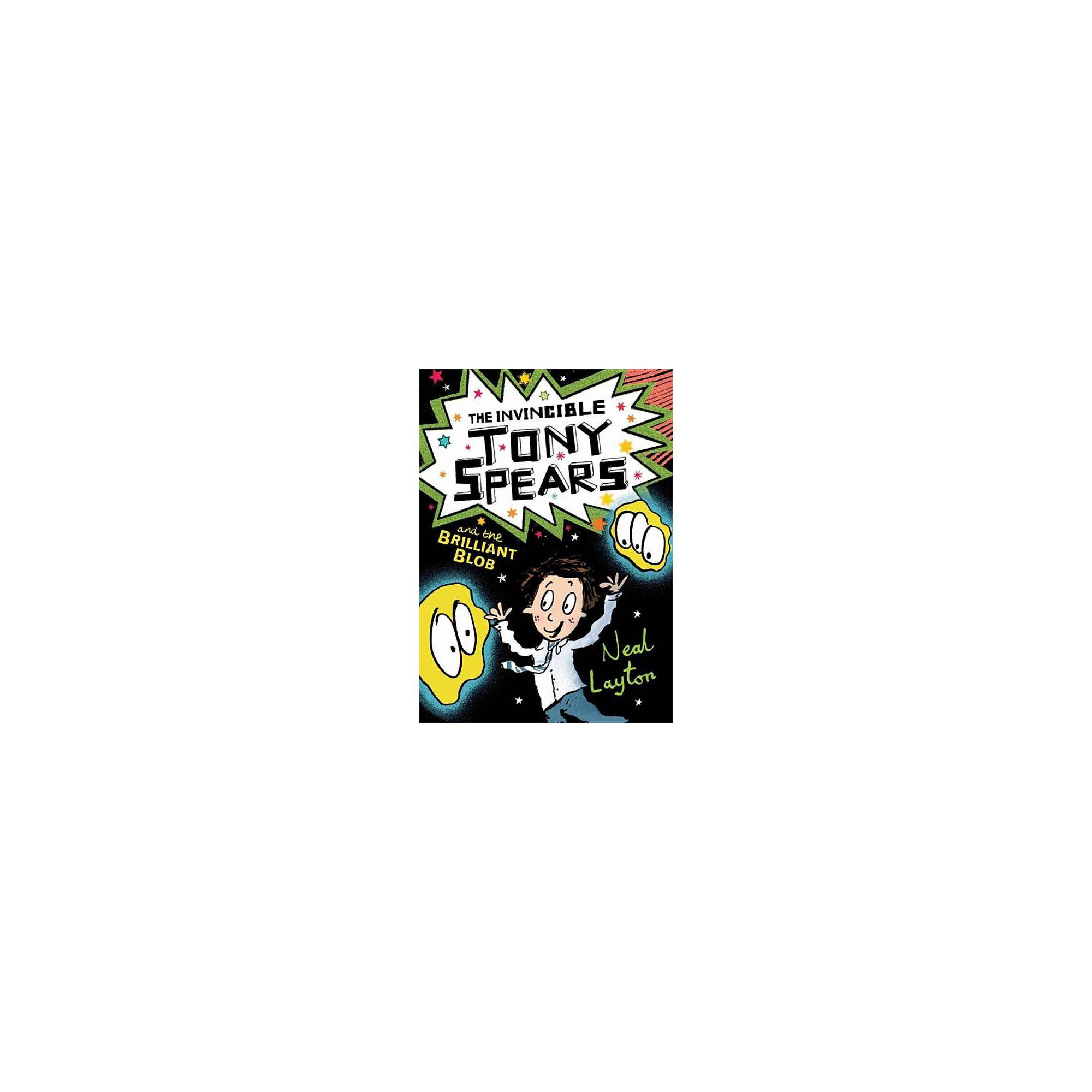 Tony Spears: The Invincible Tony Spears and the Brilliant Blob - by Neal Layton (Paperback)