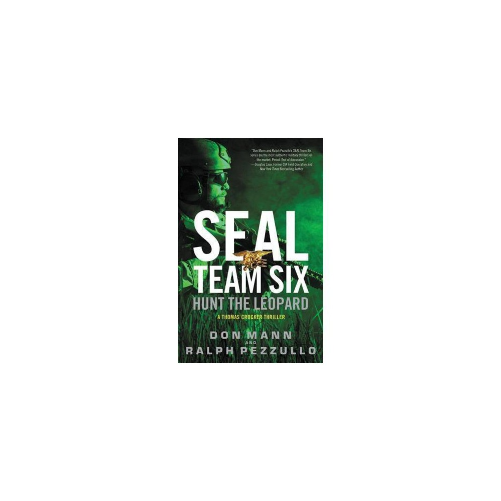 Seal Team Six : Hunt the Leopard - by Don Mann & Ralph Pezzullo (Hardcover)