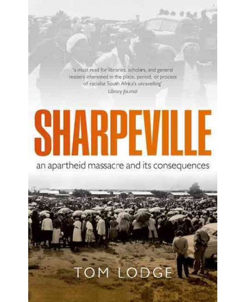 Sharpeville : An Apartheid Massacre and Its Consequences (Reprint) (Paperback) (Tom Lodge) - image 1 of 1