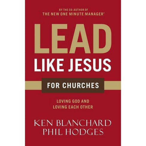 Lead Like Jesus for Churches - by  Ken Blanchard & Phil Hodges (Paperback) - image 1 of 1