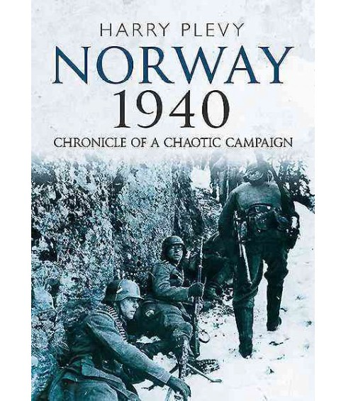 Norway 1940 : Chronicle of a Chaotic Campaign -  by Harry Plevy (Hardcover) - image 1 of 1