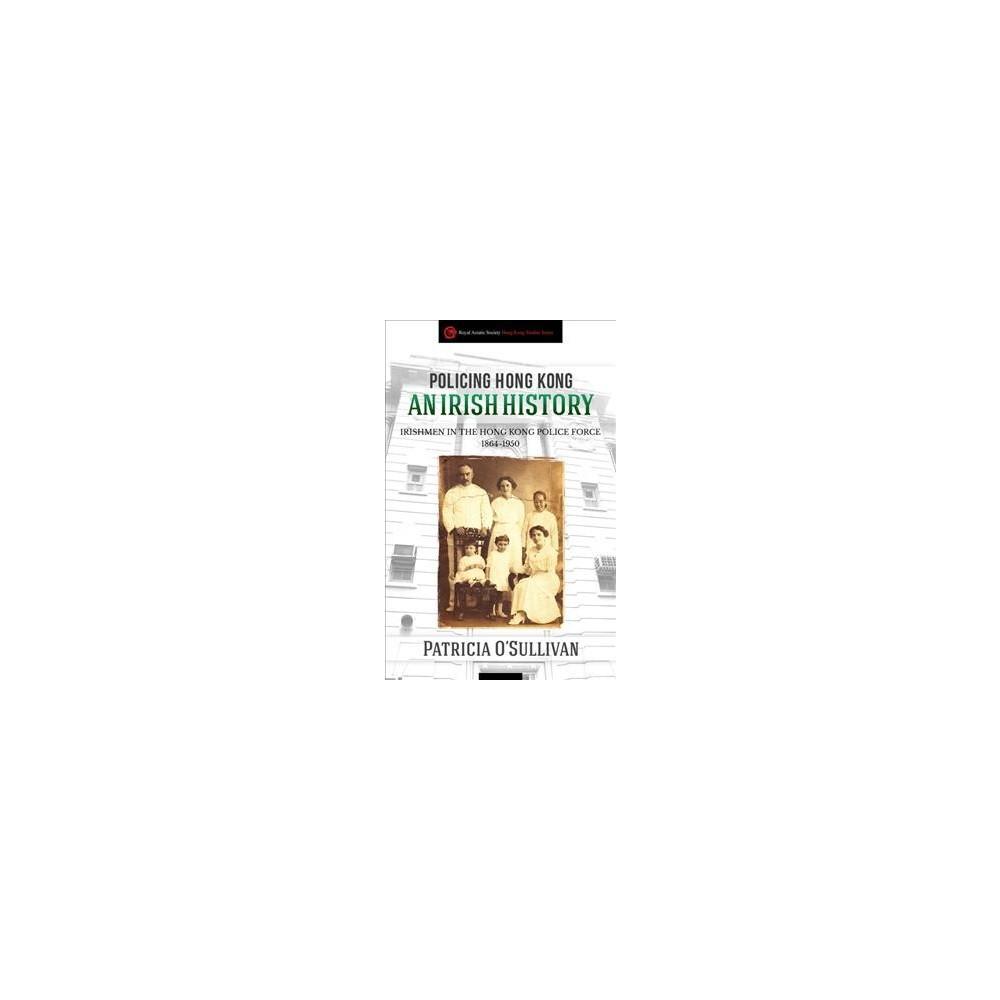 Policing Hong Kong : An Irish History - by Patricia O'sullivan (Paperback)