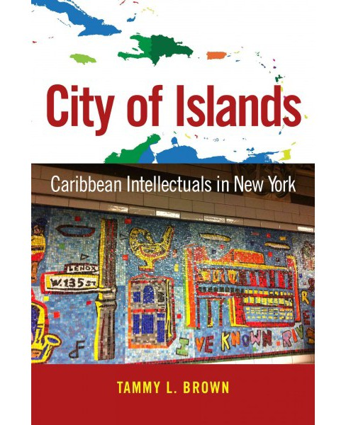 City of Islands : Caribbean Intellectuals in New York (Reprint) (Paperback) (Tammy L. Brown) - image 1 of 1