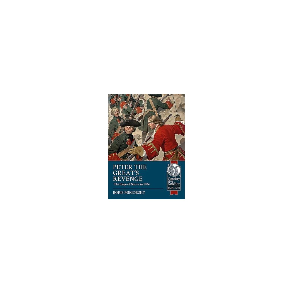 Peter the Great's Revenge : The Russian Siege of Narva in 1704 - by Boris Megorsky (Paperback)