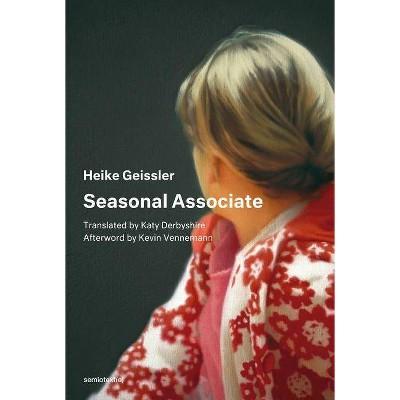 Seasonal Associate - (Semiotext(e) / Native Agents) by  Heike Geissler (Paperback)