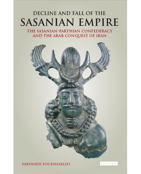 Decline and Fall of the Sasanian Empire : The Sasanian-Parthian Confederacy and the Arab Conquest of - image 1 of 1