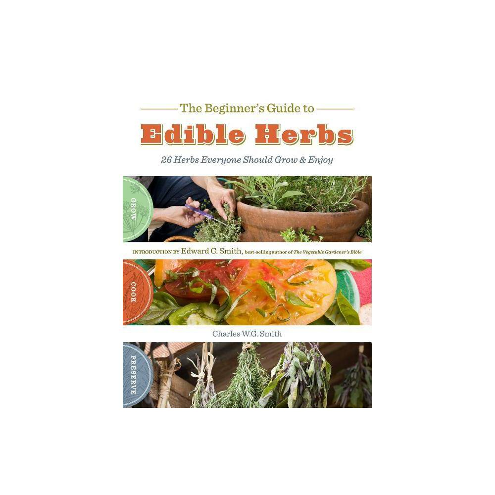 The Beginners Guide to Edible Herbs - by Charles W G Smith (Paperback) Promos