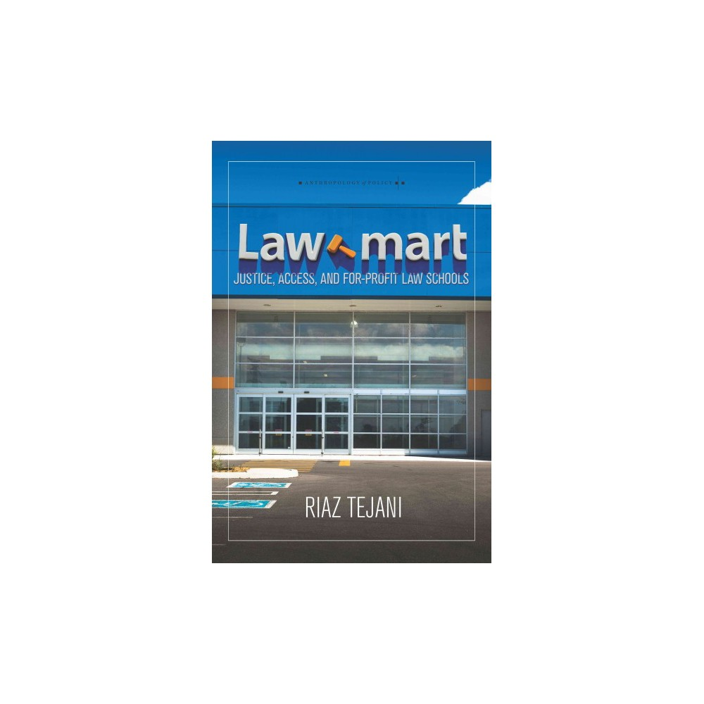 Law Mart : Justice, Access, and For-profit Law Schools (Paperback) (Riaz Tejani)