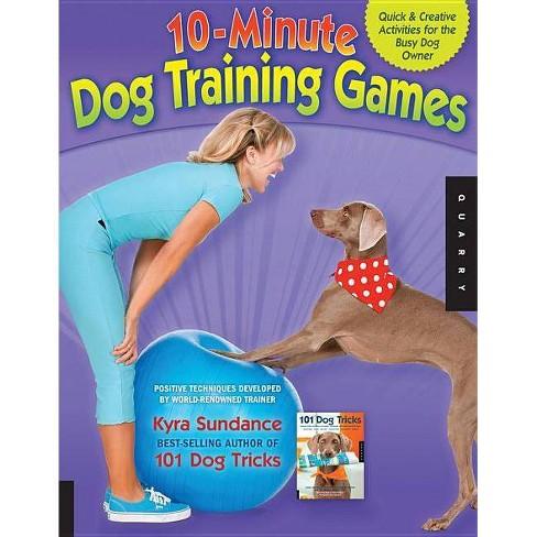 10-Minute Dog Training Games - by  Kyra Sundance (Paperback) - image 1 of 1