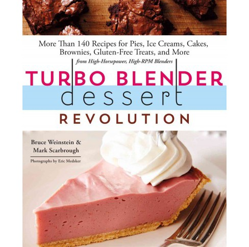 Turbo Blender Dessert Revolution : More Than 140 Recipes for Pies, Ice Creams, Cakes, Brownies, - image 1 of 1