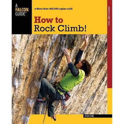 How to Rock Climb! - 5th Edition by  John Long (Paperback)