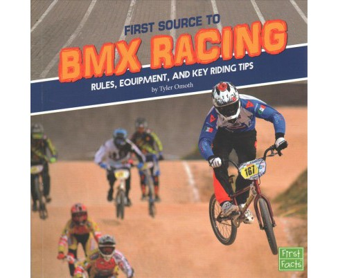 First Source to BMX Racing : Rules, Equipment, and Key Riding Tips (Paperback) (Tyler Omoth) - image 1 of 1