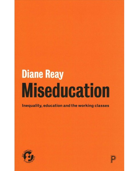Miseducation : Inequality, Education and the Working Classes -  by Diane Reay (Hardcover) - image 1 of 1