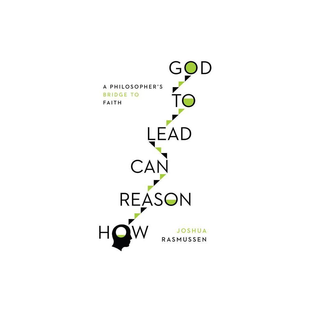 How Reason Can Lead To God By Joshua Rasmussen Paperback