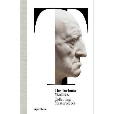 The Torlonia Marbles - by  Salvatore Settis & Carlo Gasparri (Hardcover)