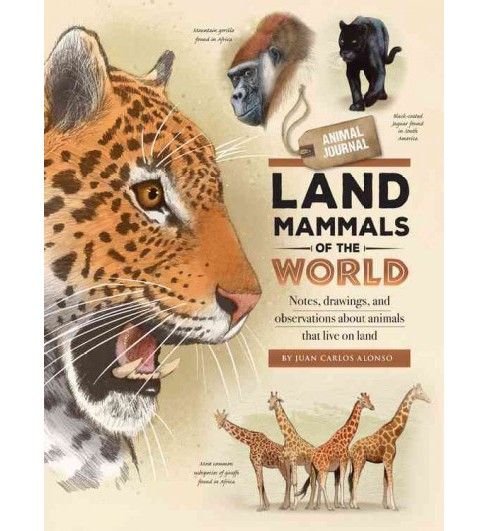 Land Mammals of the World -  (Animal Journal) by Juan Carlos Alonso (Hardcover) - image 1 of 1